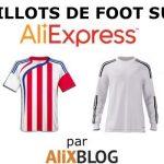 Comment acheter des maillots de foot bon marché sur AliExpress