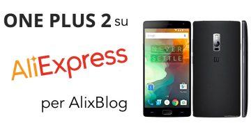 OnePlus 2 su AliExpress: Analisi e guida agli acquisti 2016